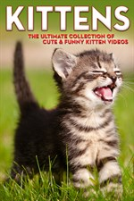 Kittens: The Ultimate Collection of Cute & Funny Kitten Videos