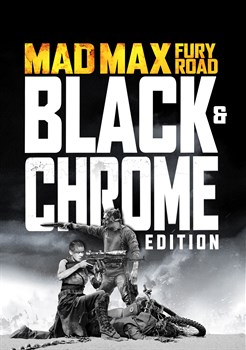 Mad Max: Fury Road/Mad Max: Fury Road Black & Chrome Edition
