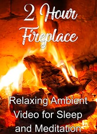 2 Hour Fireplace Relaxing Ambient Video for Sleep and Meditation