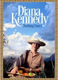 Diana Kennedy; Nothing Fancy