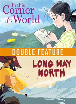In This Corner Of The World / Long Way North Double Feature