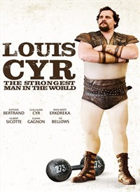 Louis Cyr: The Strongest Man in the World