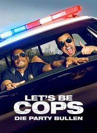 LET´S BE COPS – DIE PARTY BULLEN