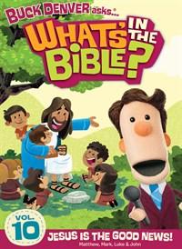 Buck Denver Asks… What's in the Bible? Volume 10: Jesus Is the Good News! (Matthew, Mark, Luke, and John)