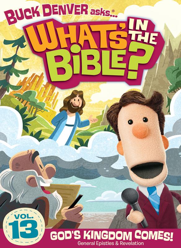 Buck Denver Asks… What's in the Bible? Volume 13: God's Kingdom Comes! (General Epistles & Revelation)