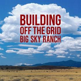Building Off The Grid Big Sky Ranch Season